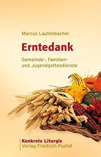 Erntedank: Gemeinde-, Familien- und Jugendgottesdienste (Konkrete Liturgie)