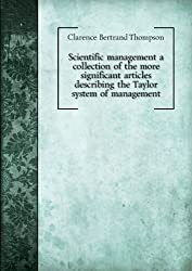Scientific management a collection of the more significant articles describing the Taylor system of management. no. 106