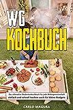 WG-Kochbuch: Das ultimative Studentenkochbuch für jede Wohngemeinschaft - einfach und schnell kochen auch für kleine Budgets