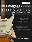 The Complete Guide to Playing Blues Guitar Book Two: Lead Guitar Melodic Phrasing (Play Blues Guitar 2)