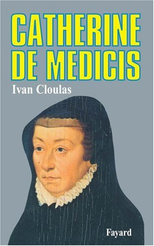Catherine de Médicis par Ivan Cloulas