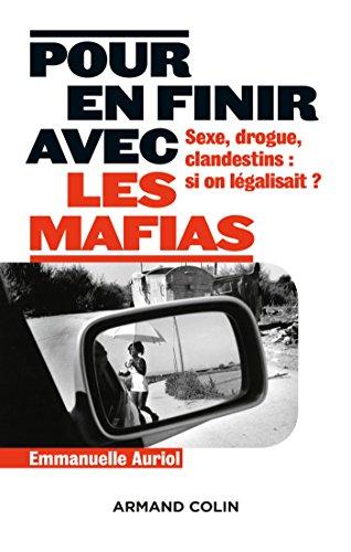 Pour en finir avec les mafias - Sexe, drogue et clandestins : et si on légalisait ?