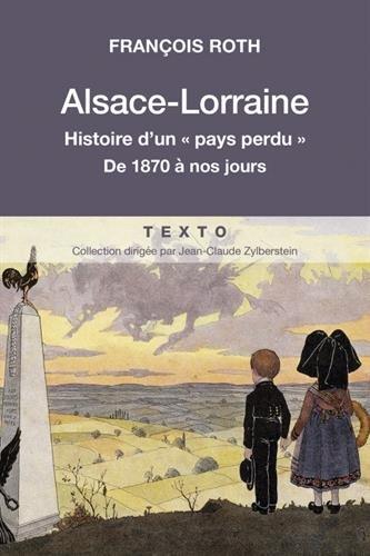 Alsace-Lorraine : Histoire d'un pays perdu de 1870 à nos jours