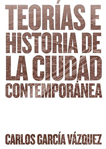Teorías e historia de la ciudad contemporánea por Carlos García Vazquez