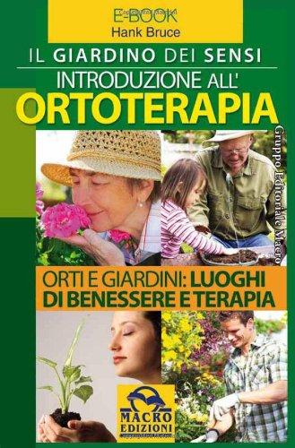 introduzione all'ortoterapia. il giardino dei sensi. orti e giardini: luoghi di benessere e terapia. e-book. formato pdf