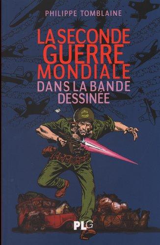 La Seconde Guerre Mondiale Dans la Bande Dessinée par Philippe Tomblaine