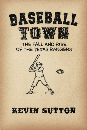Baseball Town: The Fall and Rise of the Texas Rangers Texas Rangers Fall