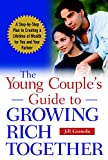 The Young Couple's Guide to Growing Rich Together: A Step-by-step Plan to Creating a Lifetime of Wealth for You and Your Partner