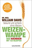 Weizenwampe - Das Kochbuch: Gesund und schlank ohne Weizen. Mit 120 Rezepten - Vom Autor des SPIEGEL-Bestsellers