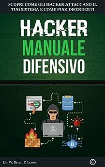 Hacker Manuale Difensivo: Metti Al Primo Posto La Tua Sicurezza   Versione Windows Hacking (Italian Edition) par [Losito, Walter Brian Picciuti]