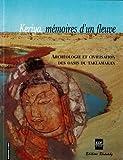 Keriya, mémoires d'un fleuve - Archéologie et civilisation des oasis du Taklamakan