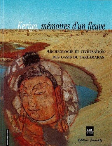 Keriya, mémoires d'un fleuve : Archéologie et civilisation des oasis du Taklamakan
