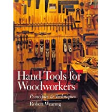 Hand Tools for Woodworkers: Principles & Techniques: Principles and Techniques