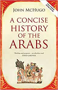 A Concise History Of The Arabs Second Edition Amazon Co Uk John Mchugo 9780863567421 Books
