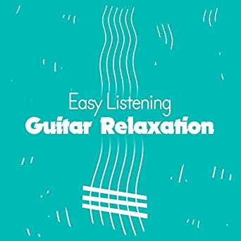 easy listening guitar relaxation by easy listening guitar on amazon music. Black Bedroom Furniture Sets. Home Design Ideas