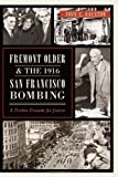 Fremont Older and the 1916 San Francisco Bombing:: A Tireless Crusade for Justice by John C. Ralston (2013) Paperback