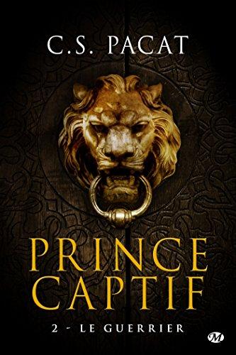Le Guerrier: Prince Captif, T2 par [Pacat, C.S]