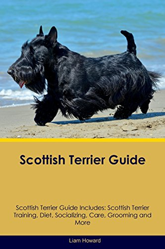 Scottish Terrier Guide Scottish Terrier Guide Includes: Scottish Terrier Training, Diet, Socializing, Care, Grooming, Breeding and More -