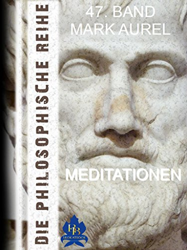 Meditationen (mit Vor- und Nachwort versehen, bebildert) (Die philosophische Reihe 47)