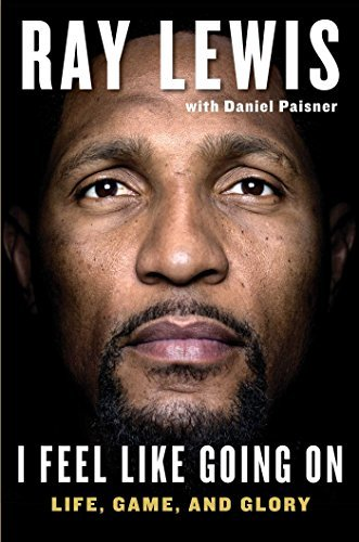 I Feel Like Going on: Life, Game, and Glory by Lewis, Ray, Paisner, Daniel (October 20, 2015) Hardcover