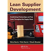 Lean Supplier Development: Establishing Partnerships and True Costs Throughout the Supply Chain by Chris Harris (28-Sep-2010) Paperback
