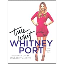 True Whit: Designing a Life of Style, Beauty and Fun by Whitney Port (2011-04-25)