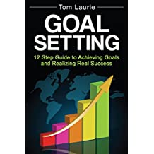 Goal Setting: 12 step guide to achieving goals and realizing real success (Business Success, Successful Habits, Goal Setting) (English Edition)