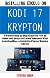Installing Exodus on New Kodi 17 Krypton: A picture step by step guide on how to install the latest version of kodi and how to setup the popular Exodus Add-ons including repo