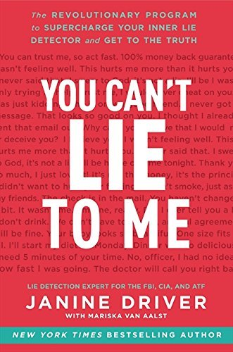 You Can't Lie to Me: The Revolutionary Program to Supercharge Your Inner Lie Detector and Get to the Truth by Janine Driver Mariska van Aalst(2014-04-29)