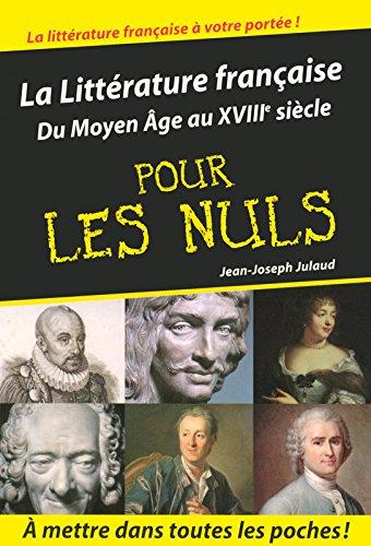 La Littérature française pour les Nuls : Du Moyen-Age au XVIIIe siècle