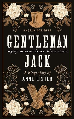 Gentleman Jack: A biography of Anne Lister, Regency Landowner, Seducer and Secret Diarist por Angela Steidele