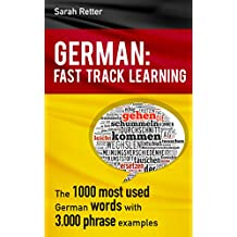GERMAN: FAST TRACK LEARNING .The 1000 most used words with 3.000 phrase examples: Focus your English learning on the most frequently used words. Learn ... you need for everyday life (English Edition)