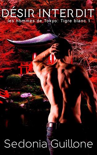 Désir Interdit: (Les hommes de Tokyo : Tigre blanc 1) par [Guillone, Sedonia]