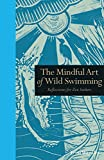 The Mindful Art of Wild Swimming: Reflections for Zen Seekers (Mindfulness)