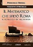 Scarica Libro Il Matematico che sfido Roma Versione integrale Il romanzo di Archimede (PDF,EPUB,MOBI) Online Italiano Gratis
