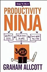 How to be a Productivity Ninja: Worry Less, Achieve More and Love What You Do by Allcott, Graham (2014) Paperback