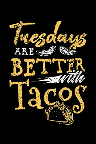 Tuesdays are Better with Tacos: Funny Taco themed Notebook. Journal Cinco de Mayo Party Gift