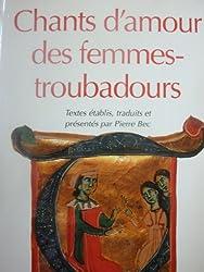 Chants d'amour des femmes-troubadours. Textes établis, traduits et présentés par Pierre Bec