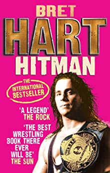Hitman: My Real Life in the Cartoon World of Wrestling by [Hart, Bret]