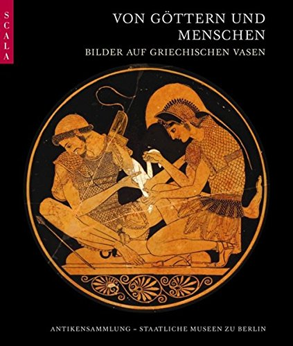 Von Göttern und Menschen: Bilder auf griechischen Vasen. Antikensammlung Staatliche Museen zu Berlin (Vase Ingrid)
