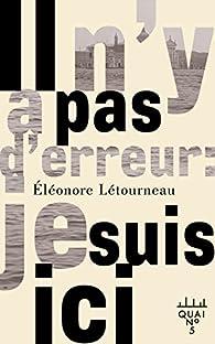 Il n'y a pas d'erreur : Je suis ici par Eléonore Létourneau