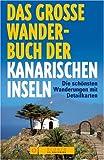Das große Wanderbuch der Kanarischen Inseln - Heinrich Bauregger, Manfred Föger, Peter Grimm