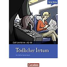 A2-B1 - Tödlicher Irrtum: Krimi-Lektüre als E-Book (Lextra - Deutsch als Fremdsprache - DaF-Lernkrimis: Ein Fall für Patrick Reich)