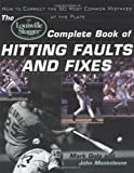 The Louisville Slugger® Complete Book of Hitting Faults and Fixes: How to Detect and Correct the 50 Most Common Mistakes at the Plate