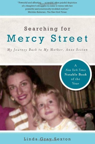 Searching for Mercy Street: My Journey Back to My Mother, Anne Sexton by Linda Gray Sexton (2011-04-01)