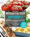 Heissluftfritteuse Kochbuch: Gesund Kochen ohne Fett - Himmlische Heißluftfritteuse Rezepte für jeden Anlass