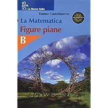 La matematica. Figure piane. Volume B. Per la Scuola media