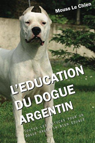 L'EDUCATION DU DOGUE ARGENTIN: Toutes les astuces pour un Dogue Argentin bien éduqué (43132)