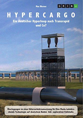Hypercargo. Ein deutscher Hyperloop nach Transrapid und Co?: Überlegungen zu einer Güterverkehrsumsetzung für Elon Musks bahnbrechende Technologie auf deutschem Boden