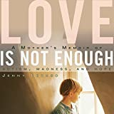 Love Is Not Enough: A Mother's Memoir of Autism,...